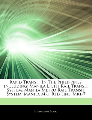 Articles on Rapid Transit in the Philippines, Including: Manila Light Rail Transit System, Manila Metro Rail Transit System, Manila Mrt Red Line, Mrt-